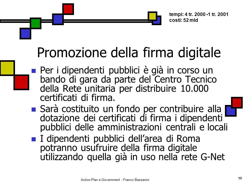 Action Plan e-Government - Franco Bassanini 19 Promozione della firma digitale Per i dipendenti pubblici è già in corso un bando di gara da parte del