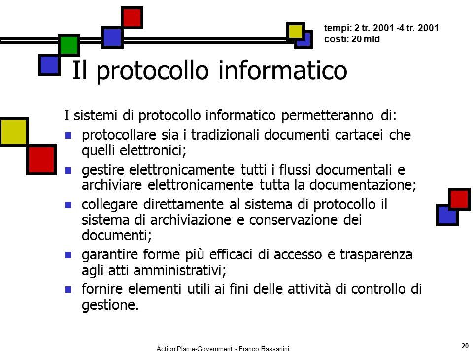Action Plan e-Government - Franco Bassanini 20 Il protocollo informatico I sistemi di protocollo informatico permetteranno di: protocollare sia i trad