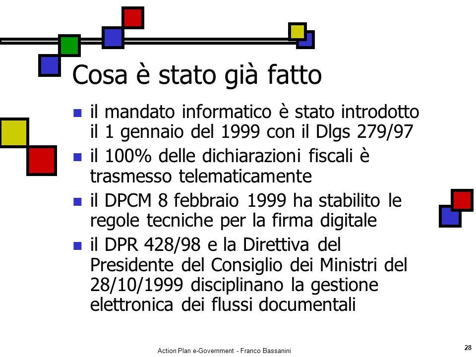 Action Plan e-Government - Franco Bassanini 28 Cosa è stato già fatto il mandato informatico è stato introdotto il 1 gennaio del 1999 con il Dlgs 279/