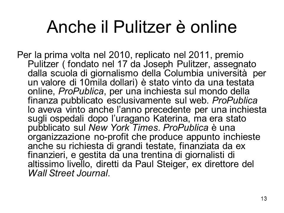 13 Anche il Pulitzer è online Per la prima volta nel 2010, replicato nel 2011, premio Pulitzer ( fondato nel 17 da Joseph Pulitzer, assegnato dalla sc