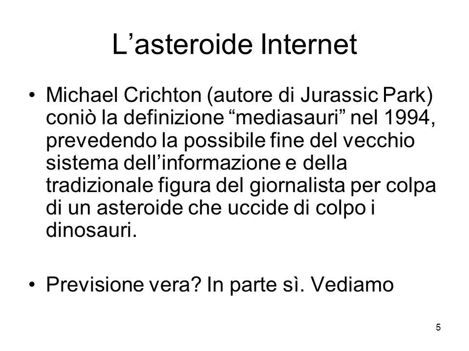 """5 L'asteroide Internet Michael Crichton (autore di Jurassic Park) coniò la definizione """"mediasauri"""" nel 1994, prevedendo la possibile fine del vecchio"""