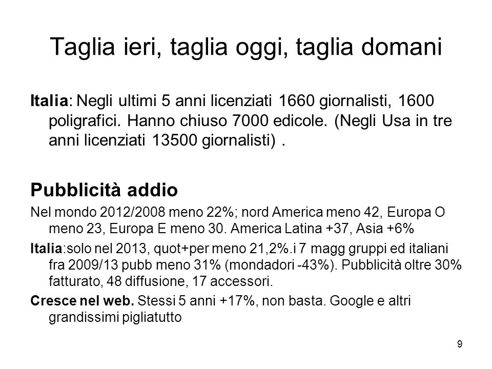9 Taglia ieri, taglia oggi, taglia domani Italia: Negli ultimi 5 anni licenziati 1660 giornalisti, 1600 poligrafici. Hanno chiuso 7000 edicole. (Negli