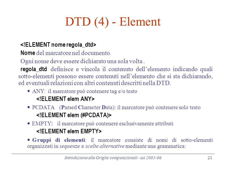 Introduzione alle Griglie computazionali - aa 2005-06 21 DTD (4) - Element Nome del marcatore nel documento.