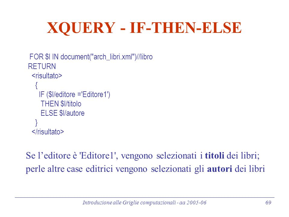 Introduzione alle Griglie computazionali - aa 2005-06 69 XQUERY - IF-THEN-ELSE FOR $l IN document(