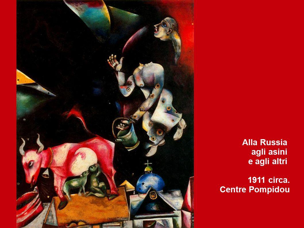Alla Russia agli asini e agli altri 1911 circa. Centre Pompidou