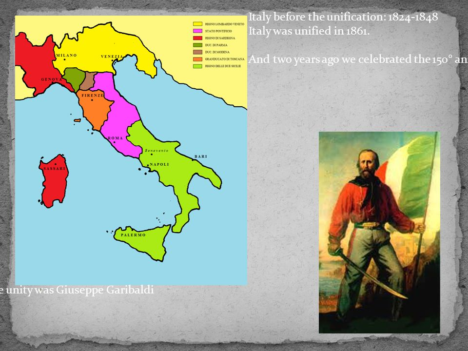 Italy before the unification: 1824-1848 Italy was unified in 1861.