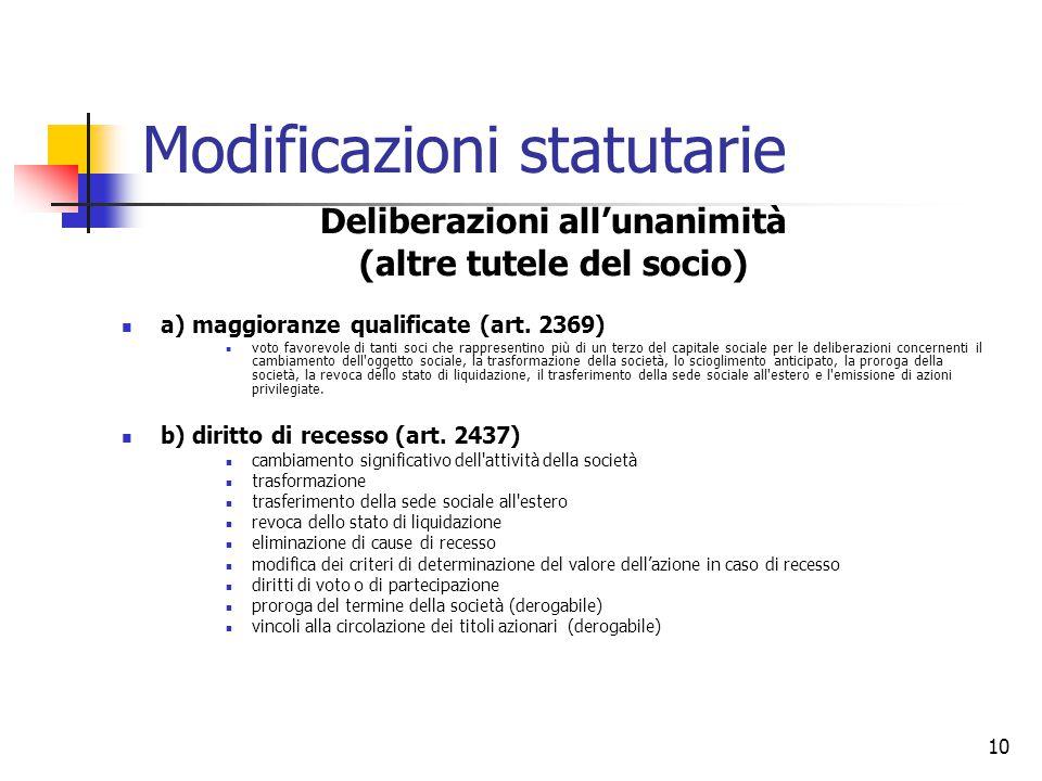 10 Modificazioni statutarie Deliberazioni all'unanimità (altre tutele del socio) a) maggioranze qualificate (art.