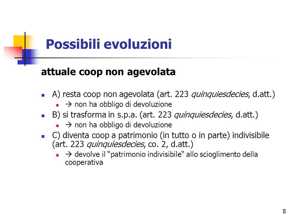 8 Possibili evoluzioni attuale coop non agevolata A) resta coop non agevolata (art.