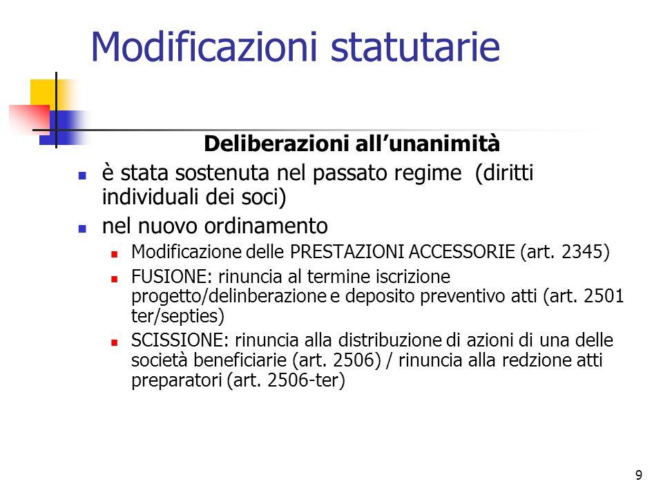 9 Modificazioni statutarie Deliberazioni all'unanimità è stata sostenuta nel passato regime (diritti individuali dei soci) nel nuovo ordinamento Modificazione delle PRESTAZIONI ACCESSORIE (art.
