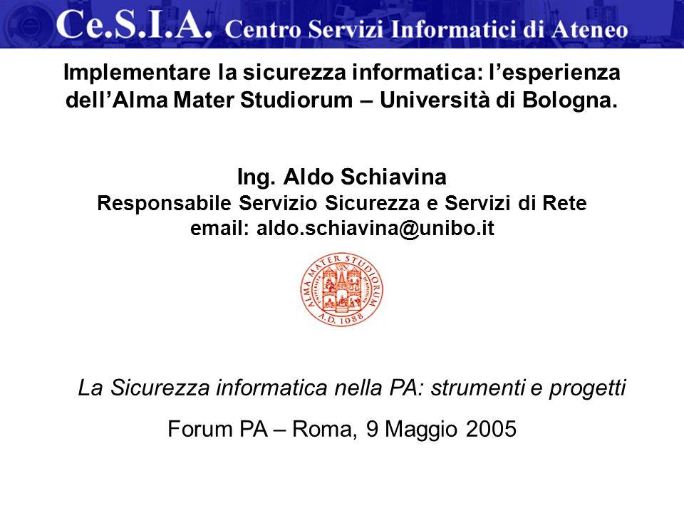 La Sicurezza informatica nella PA: strumenti e progetti Forum PA – Roma, 9 Maggio 2005 Implementare la sicurezza informatica: l'esperienza dell'Alma M