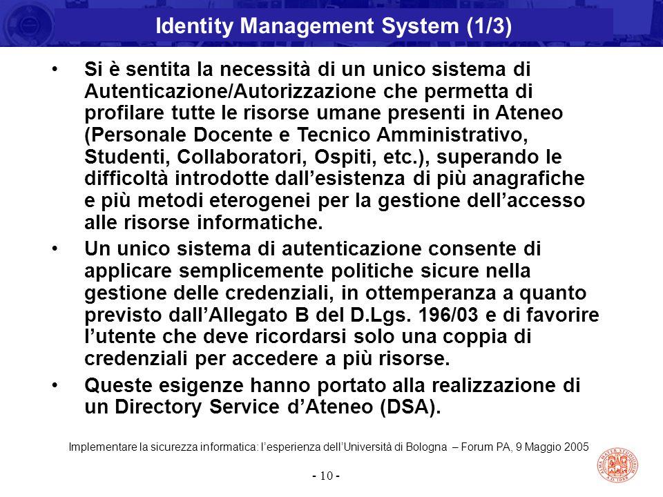 Implementare la sicurezza informatica: l'esperienza dell'Università di Bologna – Forum PA, 9 Maggio 2005 - 10 - Si è sentita la necessità di un unico