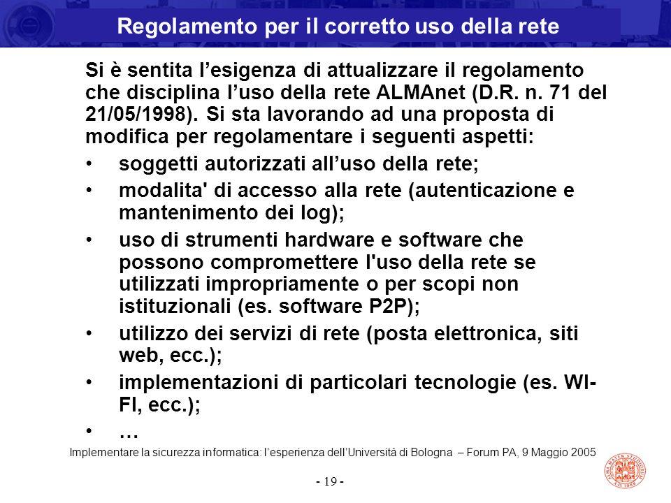 Implementare la sicurezza informatica: l'esperienza dell'Università di Bologna – Forum PA, 9 Maggio 2005 - 19 - Si è sentita l'esigenza di attualizzar