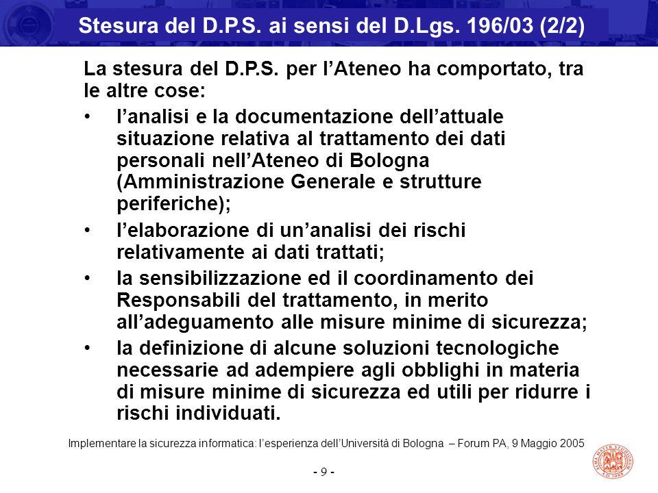 Implementare la sicurezza informatica: l'esperienza dell'Università di Bologna – Forum PA, 9 Maggio 2005 - 9 - La stesura del D.P.S. per l'Ateneo ha c