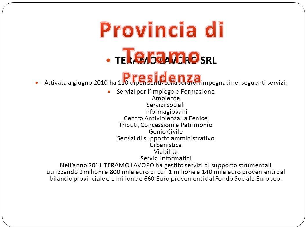 TERAMO LAVORO SRL Attivata a giugno 2010 ha 110 dipendenti/collaboratori impegnati nei seguenti servizi: Servizi per l'Impiego e Formazione Ambiente S