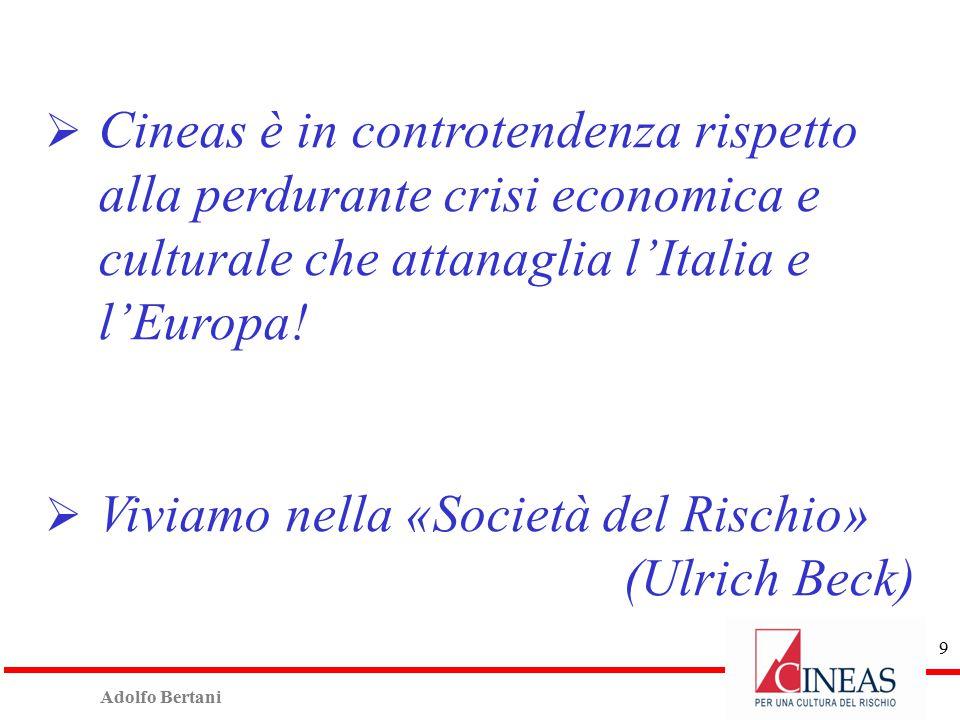 Adolfo Bertani 9  Cineas è in controtendenza rispetto alla perdurante crisi economica e culturale che attanaglia l'Italia e l'Europa.