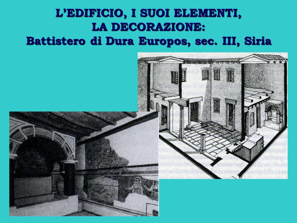 L'EDIFICIO, I SUOI ELEMENTI, LA DECORAZIONE: Battistero di Dura Europos, sec. III, Siria