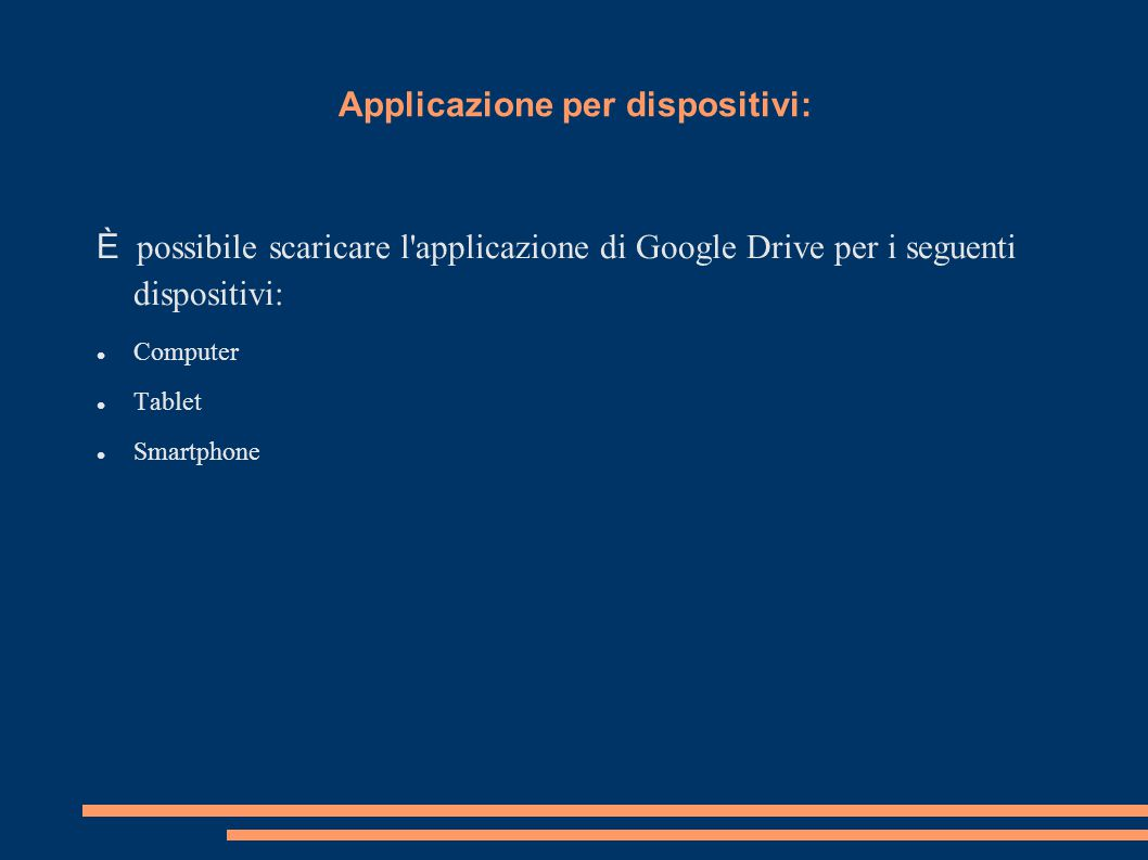 Applicazione per dispositivi: È possibile scaricare l'applicazione di Google Drive per i seguenti dispositivi: Computer Tablet Smartphone