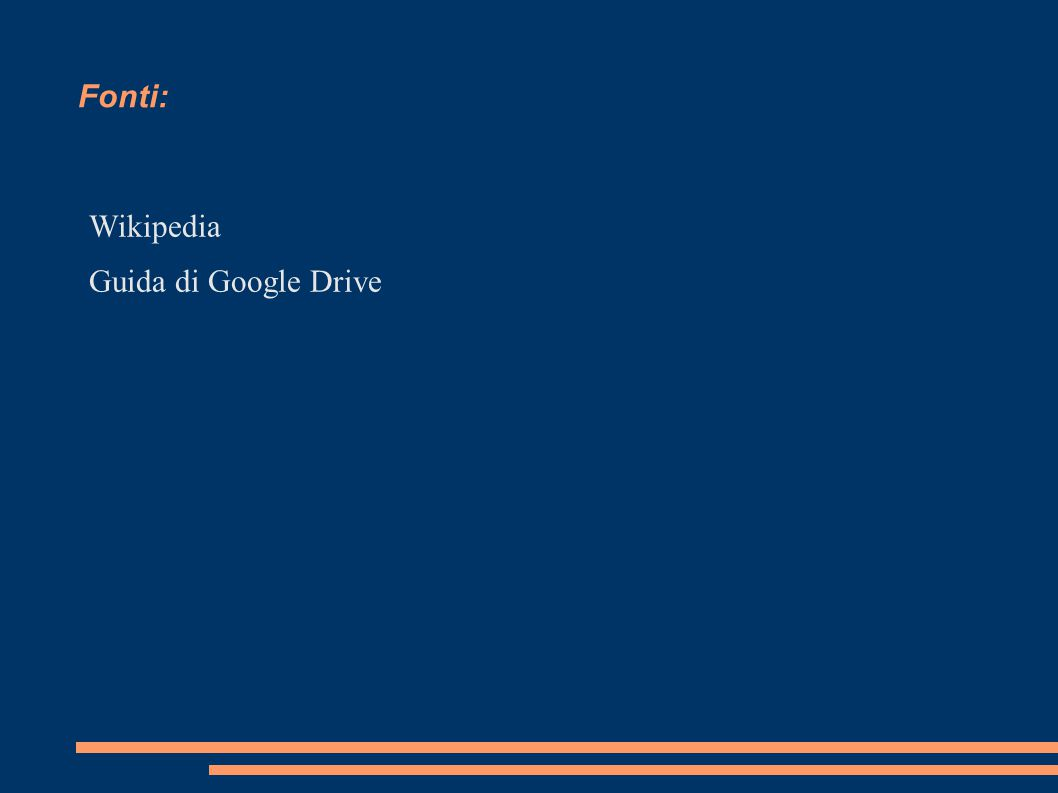 Fonti: Wikipedia Guida di Google Drive