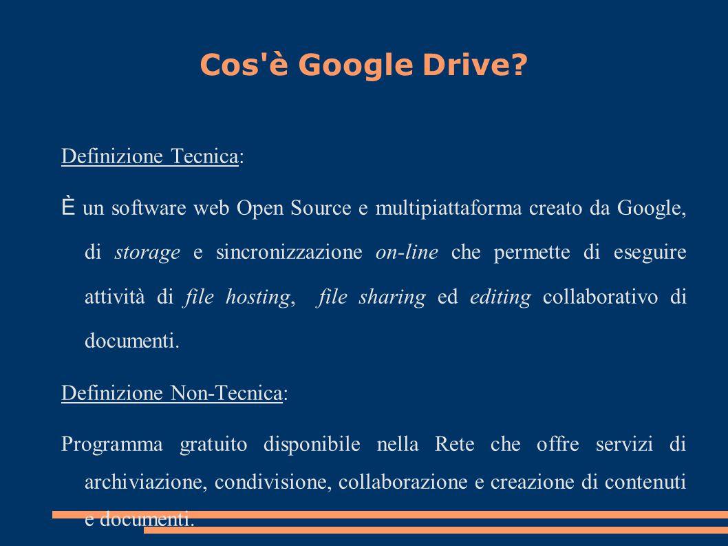 Cos'è Google Drive? Definizione Tecnica: È un software web Open Source e multipiattaforma creato da Google, di storage e sincronizzazione on-line che