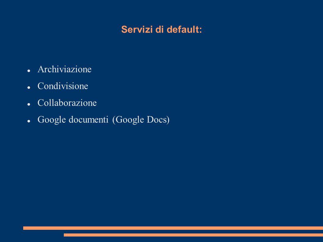 Servizi di default: Archiviazione Condivisione Collaborazione Google documenti (Google Docs)