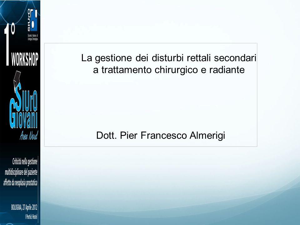 La gestione dei disturbi rettali secondari a trattamento chirurgico e radiante Dott. Pier Francesco Almerigi