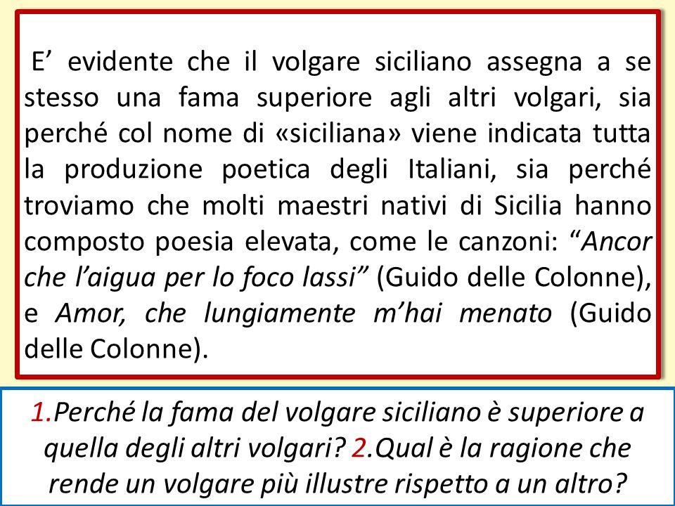 E' evidente che il volgare siciliano assegna a se stesso una fama superiore agli altri volgari, sia perché col nome di «siciliana» viene indicata tutt