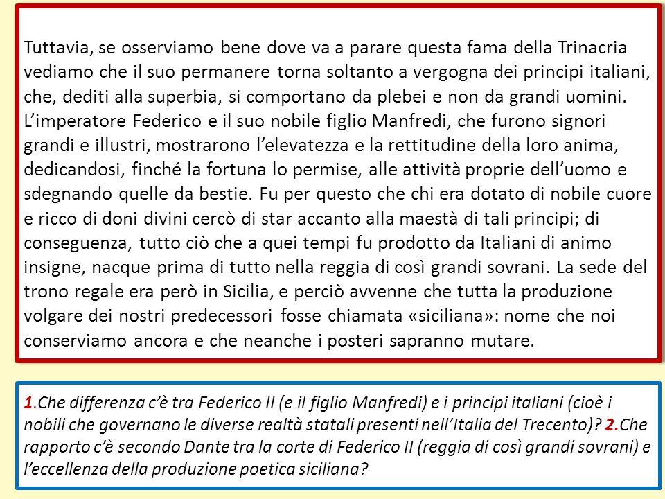 Tuttavia, se osserviamo bene dove va a parare questa fama della Trinacria vediamo che il suo permanere torna soltanto a vergogna dei principi italiani
