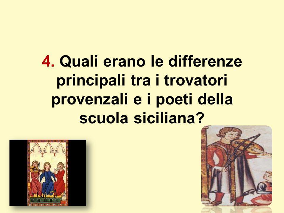 4. Quali erano le differenze principali tra i trovatori provenzali e i poeti della scuola siciliana?
