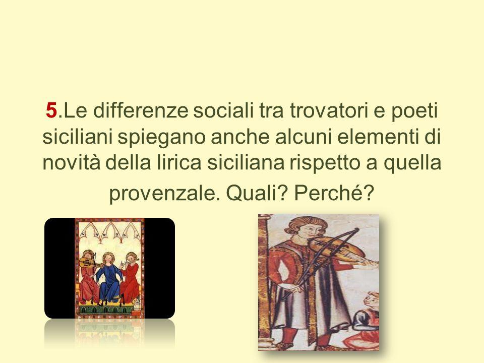5.Le differenze sociali tra trovatori e poeti siciliani spiegano anche alcuni elementi di novità della lirica siciliana rispetto a quella provenzale.
