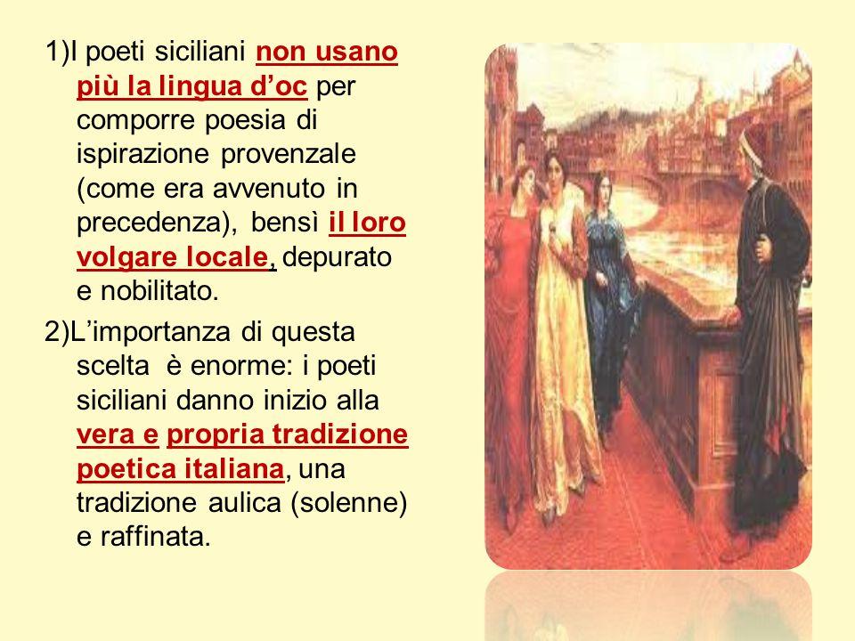 1)I poeti siciliani non usano più la lingua d'oc per comporre poesia di ispirazione provenzale (come era avvenuto in precedenza), bensì il loro volgar