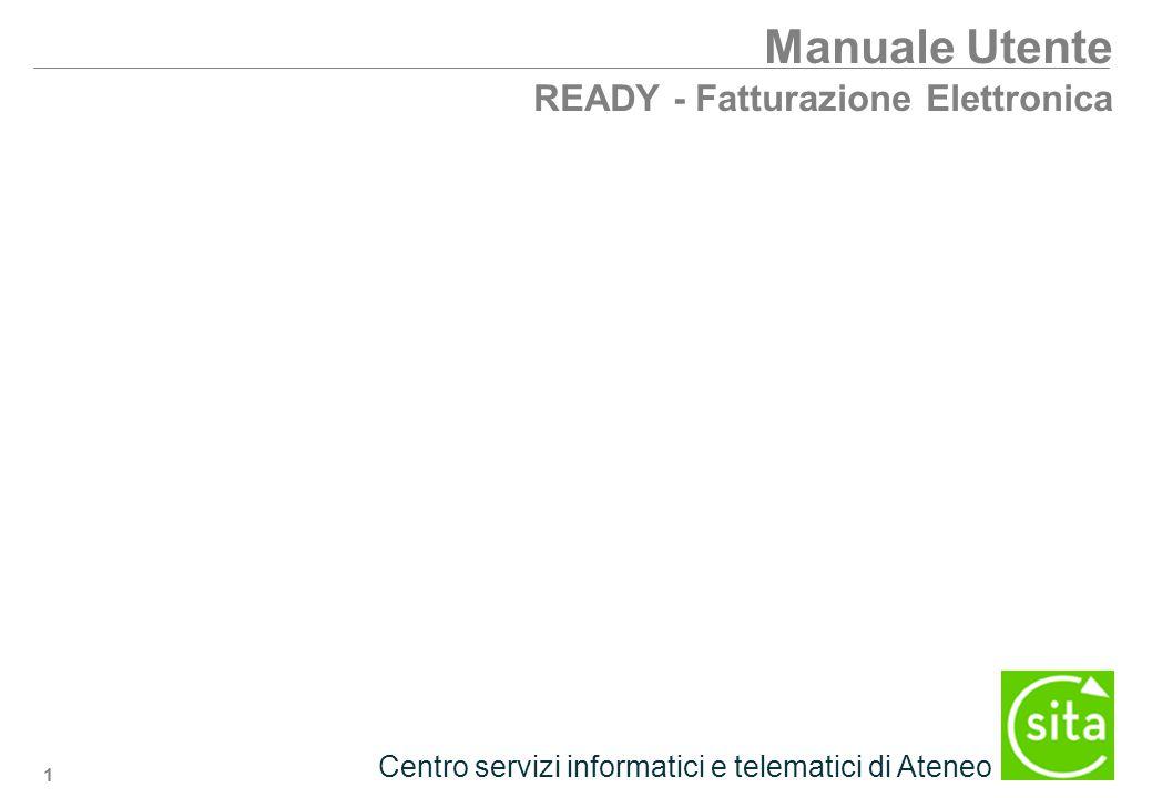 1 Centro servizi informatici e telematici di Ateneo Manuale Utente READY - Fatturazione Elettronica