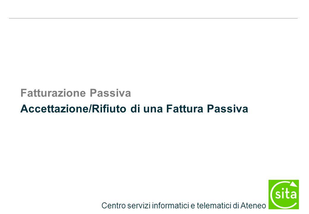 Centro servizi informatici e telematici di Ateneo Fatturazione Passiva Accettazione/Rifiuto di una Fattura Passiva