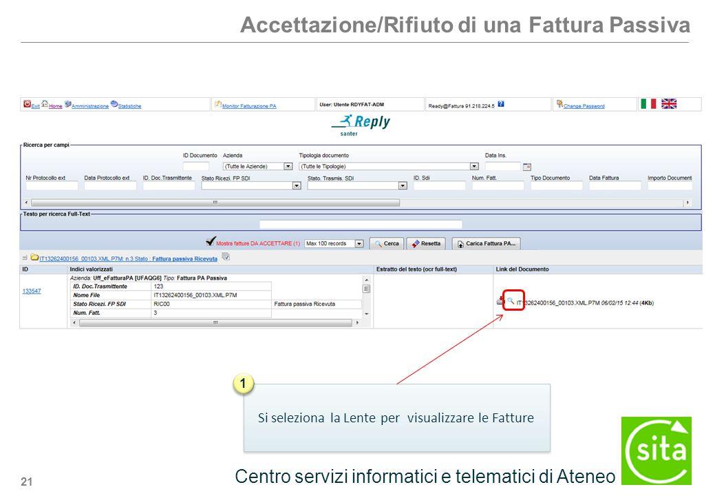 21 Centro servizi informatici e telematici di Ateneo Accettazione/Rifiuto di una Fattura Passiva Si seleziona la Lente per visualizzare le Fatture 1 1