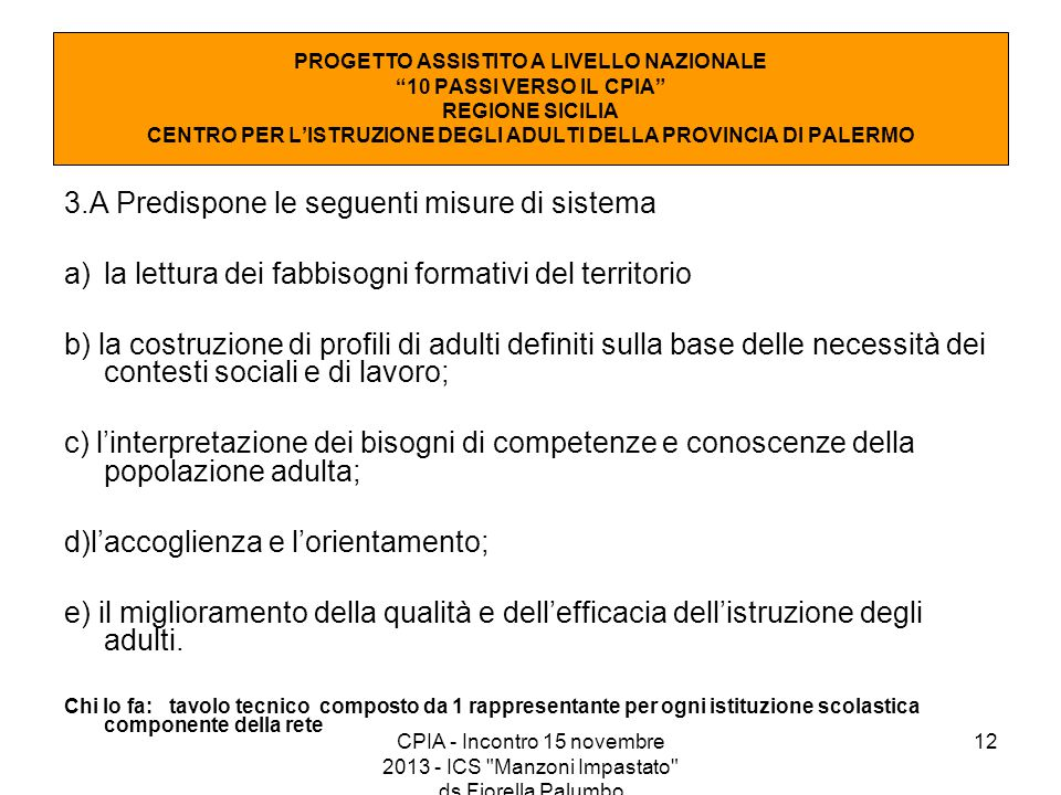 12 3.A Predispone le seguenti misure di sistema a)la lettura dei fabbisogni formativi del territorio b) la costruzione di profili di adulti definiti s