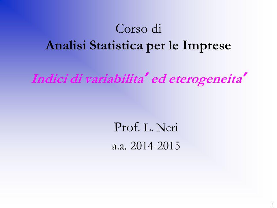 1 Corso di Analisi Statistica per le Imprese Indici di variabilita ' ed eterogeneita ' Prof. L. Neri a.a. 2014-2015