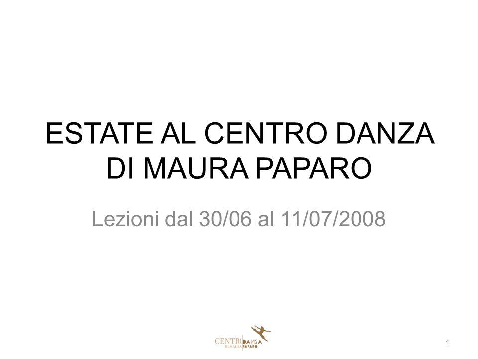 ESTATE AL CENTRO DANZA DI MAURA PAPARO Lezioni dal 30/06 al 11/07/2008 1