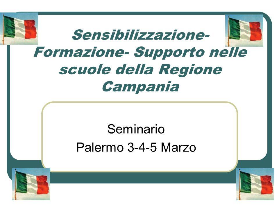 Sensibilizzazione- Formazione- Supporto nelle scuole della Regione Campania Seminario Palermo 3-4-5 Marzo