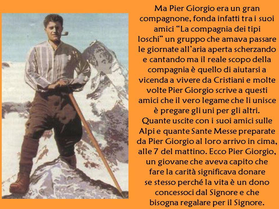 """Ma Pier Giorgio era un gran compagnone, fonda infatti tra i suoi amici """"La compagnia dei tipi loschi"""" un gruppo che amava passare le giornate all'aria"""
