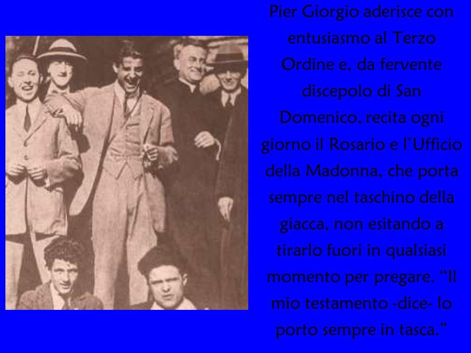 Pier Giorgio aderisce con entusiasmo al Terzo Ordine e, da fervente discepolo di San Domenico, recita ogni giorno il Rosario e l'Ufficio della Madonna