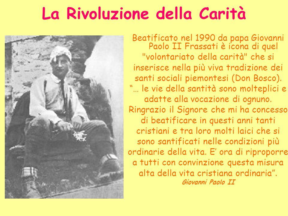 La Rivoluzione della Carità Beatificato nel 1990 da papa Giovanni Paolo II Frassati è icona di quel