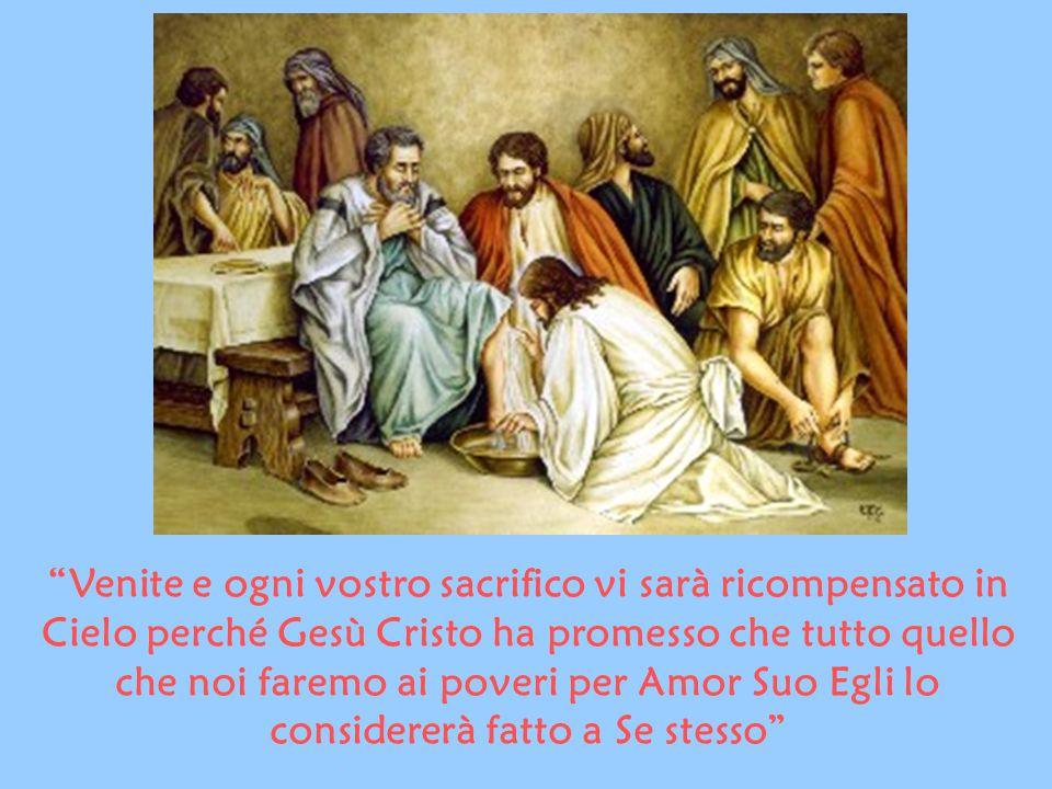 """""""Venite e ogni vostro sacrifico vi sarà ricompensato in Cielo perché Gesù Cristo ha promesso che tutto quello che noi faremo ai poveri per Amor Suo Eg"""