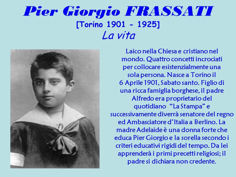 Pier Giorgio FRASSATI [Torino 1901 - 1925] La vita Laico nella Chiesa e cristiano nel mondo. Quattro concetti incrociati per collocare esistenzialment