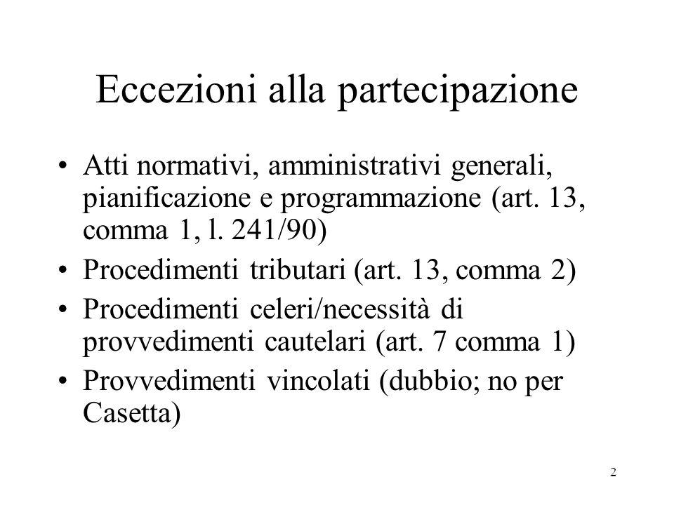 2 Eccezioni alla partecipazione Atti normativi, amministrativi generali, pianificazione e programmazione (art. 13, comma 1, l. 241/90) Procedimenti tr