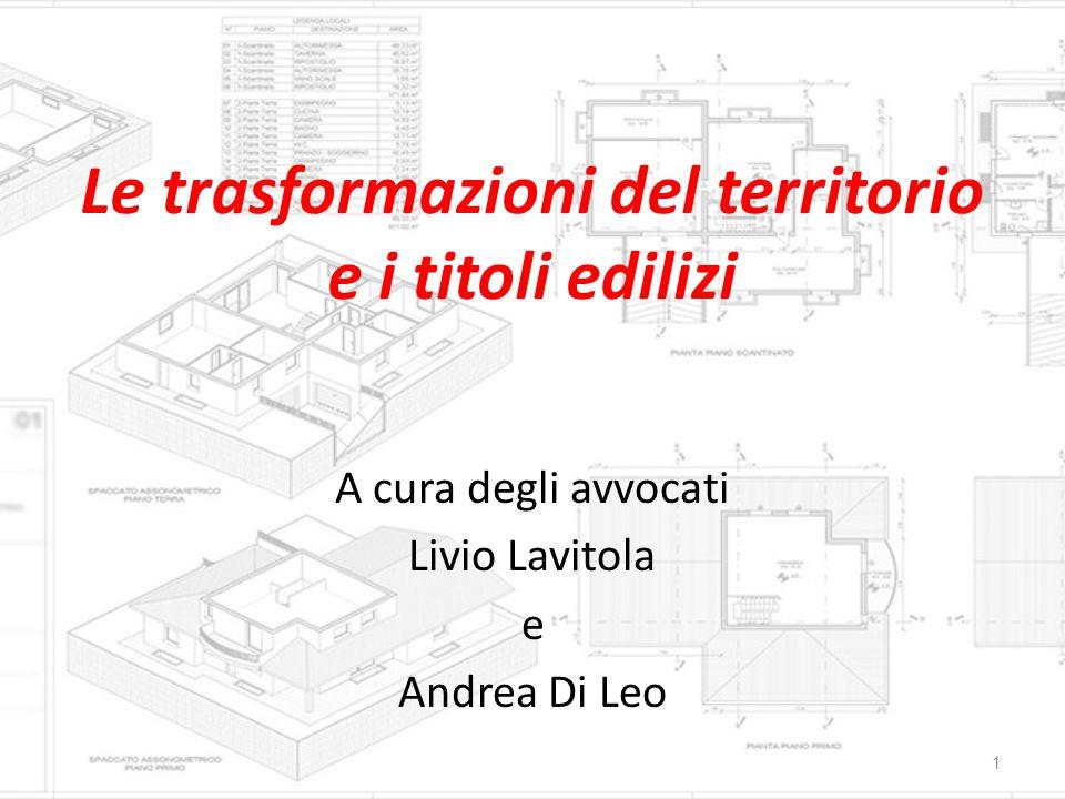 Le trasformazioni del territorio e i titoli edilizi A cura degli avvocati Livio Lavitola e Andrea Di Leo 1