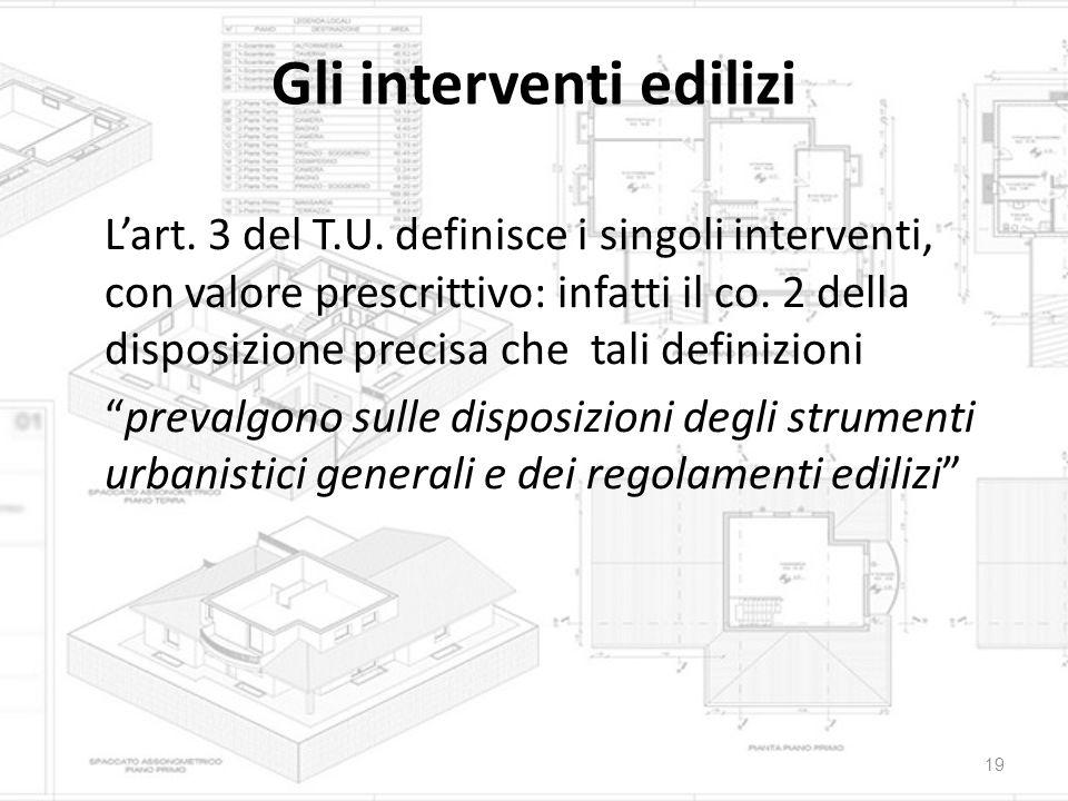 Gli interventi edilizi L'art. 3 del T.U. definisce i singoli interventi, con valore prescrittivo: infatti il co. 2 della disposizione precisa che tali