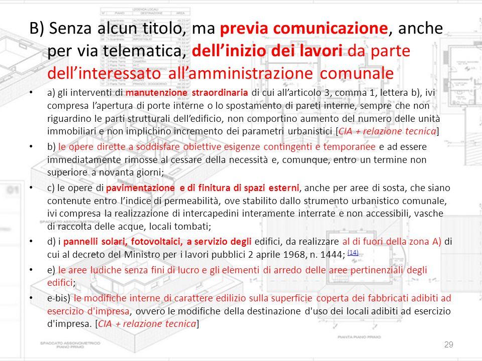 B) Senza alcun titolo, ma previa comunicazione, anche per via telematica, dell'inizio dei lavori da parte dell'interessato all'amministrazione comunal