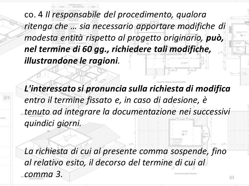 co. 4 Il responsabile del procedimento, qualora ritenga che … sia necessario apportare modifiche di modesta entità rispetto al progetto originario, pu