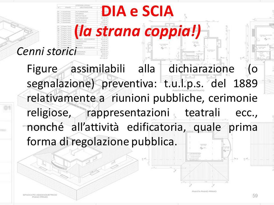 DIA e SCIA (la strana coppia!) 59 Cenni storici Figure assimilabili alla dichiarazione (o segnalazione) preventiva: t.u.l.p.s. del 1889 relativamente