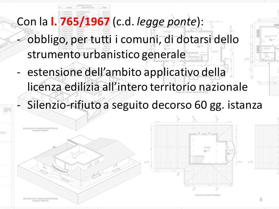 Con la l. 765/1967 (c.d. legge ponte): -obbligo, per tutti i comuni, di dotarsi dello strumento urbanistico generale -estensione dell'ambito applicati