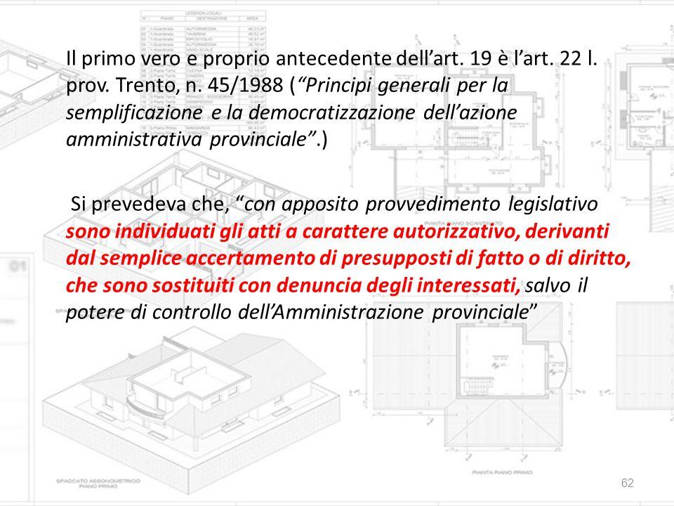 """Il primo vero e proprio antecedente dell'art. 19 è l'art. 22 l. prov. Trento, n. 45/1988 (""""Principi generali per la semplificazione e la democratizzaz"""